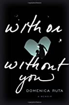 With or Without You: A Memoir by Domenica…