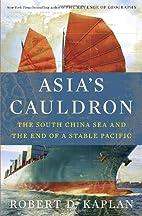 Asia's Cauldron: The South China Sea and the…
