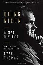 Being Nixon: A Man Divided by Evan Thomas