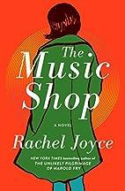 The Music Shop: A Novel by Rachel Joyce