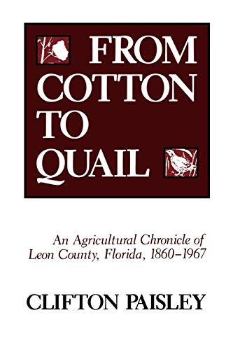 from-cotton-to-quail-an-agricultural-chronicle-of-leon-county-florida-1860-1967