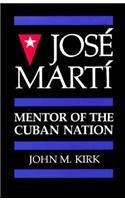 Jose Marti: Mentor of the Cuban Nation (A…