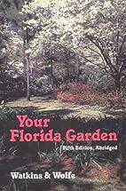 Your Florida Garden by John V. Watkins