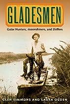 Gladesmen: Gator Hunters, Moonshiners, and…