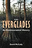 McCally, David: The Everglades: An Environmental History