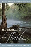 Ripple, Jeff: The Wild Heart of Florida: Florida Writers on Florida's Wildlands