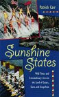 Carr, Patrick: Sunshine States: Wild Times and Extraordinary Lives in the Land of Gators, Guns, and Grapefruit