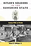 Billinger, Robert D.: Hitler's Soldiers in the Sunshine State: German Pows in Florida