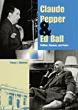 Danese, Tracy E.: Claude Pepper and Ed Ball: Politics, Purpose, and Power