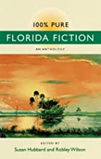 100% Pure Florida Fiction by Susan Hubbard