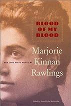 Blood of My Blood by Marjorie Kinnan…