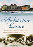 Braden, Susan R.: The Architecture of Leisure: The Florida Resort Hotels of Henry Flagler and Henry Plant