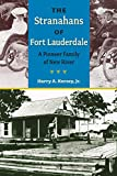 Kersey, Harry A.: The Stranahans of Fort Lauderdale: A Pioneer Family of New River