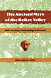 Garber, James F.: The Ancient Maya of the Belize Valley: Half a Century of Archaeological Research