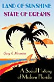 Mormino, Gary R.: Land Of Sunshine, State Of Dreams: A Social History Of Modern Florida
