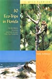 Ambrose, Holly: 30 Eco-Trips in Florida: The Best Nature Excursions (And How to Leave Only Your Footprints)