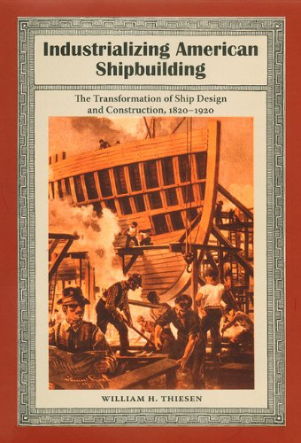 industrializing-american-shipbuilding-the-transformation-of-ship-design-and-construction-1820-1920-new-perspectives-on-maritime-history-and-nautical-archaeology