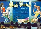 Vickers, Lu: Weeki Wachee, City of Mermaids: A History of One of Florida's Oldest Roadside Attractions
