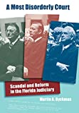 Dyckman, Martin A.: A Most Disorderly Court: Scandal and Reform in the Florida Judiciary