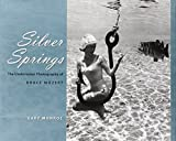 Monroe, Gary: Silver Springs: The Underwater Photography of Bruce Mozert