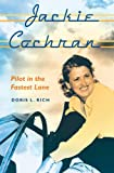Rich, Doris L.: Jackie Cochran: Pilot in the Fastest Lane