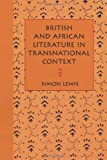 Lewis, Simon: British and African Literature in Transnational Context: Beyond Writing Back