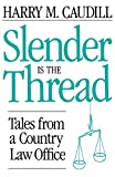 Caudill, Harry M.: Slender Is the Thread: Tales from a Country Law Office