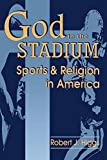 Higgs, Robert J.: God in the Stadium: Sports and Religion in America