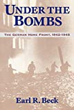 Beck, Earl R.: Under the Bombs: The German Home Front, 1942-1945