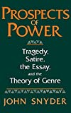 Snyder, John: Prospects Of Power: Tragedy, Satire, the Essay, and the Theory of Genre