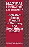 Barnes, Kenneth C.: Nazism, Liberalism, and Christianity: Protestant Social Thought in Germany and Great Britain 1925-1937