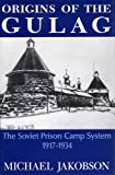 Jakobson, Michael: Origins of the Gulag: The Soviet Prison Camp System, 1917-1934