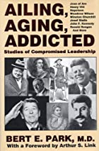 Ailing, aging, addicted : studies of…