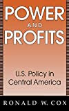 Cox, Ronald W.: Power and Profits: U.S. Policy in Central America