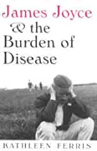 James Joyce and the Burden of Disease by…