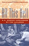 Monahan, Evelyn M.: All This Hell: U.S. Nurses Imprisoned by the Japanese