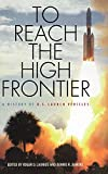 Launius, Roger D.: To Reach the High Frontier: A History of U.S. Launch Vehicles