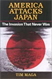 Maga, Timothy P.: America Attacks Japan: The Invasion That Never Was