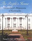 Clark, Thomas D.: The People's House: Governor's Mansions of Kentucky