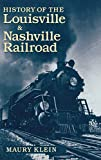 Klein, Maury: History of the Louisville & Nashville Railroad (Railroads of America)