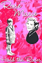 Hold the Roses by Rose Marie