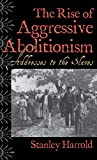 Harrold, Stanley: The Rise of Aggressive Abolitionism: Addresses to the Slaves