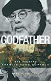 Phillips, Gene D.: Godfather: The Intimate Francis Ford Coppola