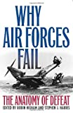 Higham, Robin: Why Air Forces Fail: The Anatomy of Defeat