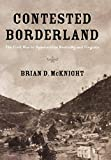 Mcknight, Brian D.: Contested Borderland: The Civil War in Appalachian Kentucky And Virginia
