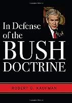 In Defense of the Bush Doctrine by Robert G.…