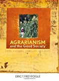 Freyfogle, Eric T.: Agrarianism and the Good Society: Land, Culture, Conflict, and Hope (Culture of the Land)