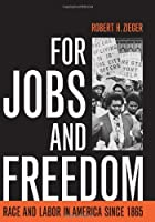 For jobs and freedom : race and labor in…