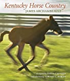 Archambeault, James: Kentucky Horse Country: Images of the Bluegrass