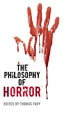 The Philosophy of Horror (The Philosophy of…
